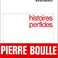 <b>BOULLE</b> <b>Pierre</b> / Histoires perfides