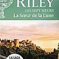La soeur de la lune (Les sept soeurs tome 5) ❋❋❋ Lucinda <b>Riley</b>
