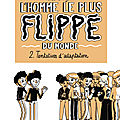 L'homme le plus flippé du monde/ Tome 2 , tentatives d'adaptation