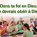 Dans ta foi en <b>Dieu</b>, tu devrais obéir à <b>Dieu</b>