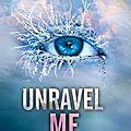 Unravel Me [Shatter Me #2]