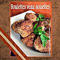 Boulettes de veau moelleuses & savoureuses aux noisettes