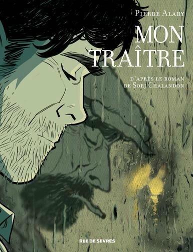Mon traître, Pierre Alary d'après Sorj Chalandon