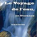 Le voyage de l'eau, en Durance, <b>film</b> de Franck Neveu