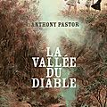 La vallée du diable ---- anthony pastor