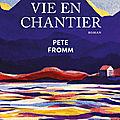 Rentrée littéraire 2019 La vie en chantier; Pete <b>Fromm</b> peintre si délicat des sentiments humains