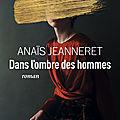 Dans l'ombre des hommes - <b>Anaïs</b> <b>Jeanneret</b>