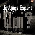Qui ? <b>Jacques</b> <b>Expert</b>, éditions Sonatine