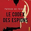 Le <b>Codex</b> des Espions de Patrick de Friberg