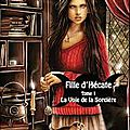 Cécile guillot, la voie de la sorcière, fille d'hécate, tome 1