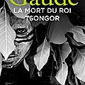 La mort du roi Tsongor - Laurent <b>Gaudé</b>