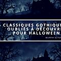 5 romans et nouvelles gothiques peu connus à découvrir pour halloween !