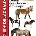« guide des chevaux d'europe » : une encyclopédie de terrain !