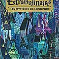 Les extraordinaires, tome 1 : les mystères de londinor, de jennifer bell