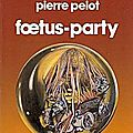 Foetus-party - pierre pelot