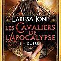 Les cavaliers de l'Apocalypse - Guerre - <b>Larissa</b> <b>Ione</b>