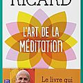 L'art de la méditation – matthieu ricard