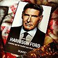 Harrison Ford, L'<b>acteur</b> qui ne voulait pas être une star, d'Alexis Orsini