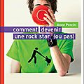 <b>Anne</b> <b>Percin</b>, Comment devenir une rock star (ou pas)