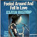 Elvin Bishop - Fooled Around and fell in Love