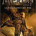 Merlin cycle 2 - livre 2 : la vengeance du mal de t.a. barron