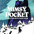 Mimsy pocket et les enfants sans nom, de jean-philippe arrou-vignod,chez gallimard jeunesse ***