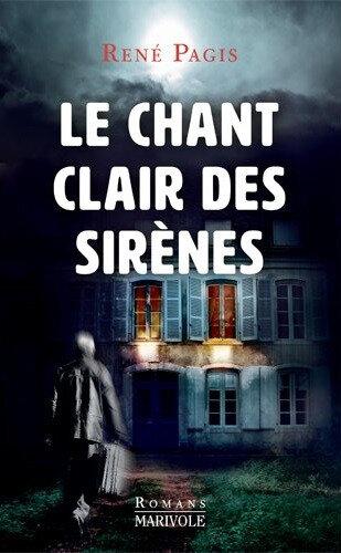 """""""Le Chant clair des sirènes"""" René Pagis aux Éditions Marivole"""