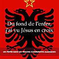 Récit d'un prêtre albanais : Du fond de l'enfer, j'ai vu Jésus en croix
