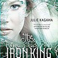 The Iron King [The Iron Fey #1] de <b>Julie</b> Kagawa