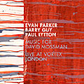 Evan Parker / Barry Guy / Paul Lytton : Music For David Mossman (Intakt, 2018)