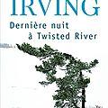 Dernière nuit à twisted river de john irving