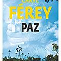 Jeudi Polar/ : Paz: bienvenue dans la colombie inhospitalière de <b>Caryl</b> <b>Ferey</b>