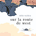 Sur la route de West, de <b>Tillie</b> Walden