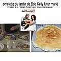 omelette du jardin de Bob Kelly futur marié dans