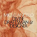Exhibition brings together the largest group of original drawings by <b>Michelangelo</b>