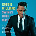 Swings both ways, le nouvel album de <b>Robbie</b> <b>Williams</b> !