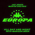 Europa (<b>Jax</b> Jones & Martin Solveig) - All Day and Night with Madison Beer