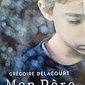 Mon Père - <b>Grégoire</b> <b>DELACOURT</b>