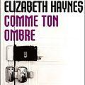 Comme ton ombre - <b>Elizabeth</b> <b>Haynes</b>