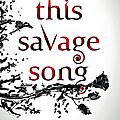 this <b>savage</b> song [Monsters of Verity #1] de V.E. Schwab