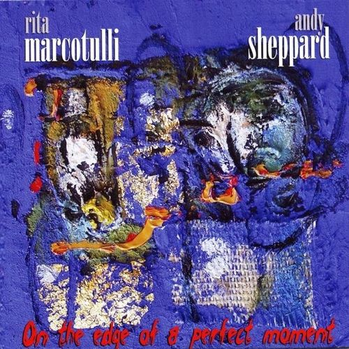 Rita Marcotulli Andy Sheppard - 2007 - On The Edge Of A Perfect Moment (Le Chant du monde)