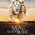 MIA ET LE LION BLANC, de Gilles De Maistre