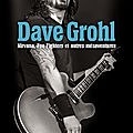 <b>Dave</b> <b>Grohl</b>, l'anti rock star