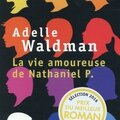 La vie amoureuse de nathaniel p., adelle waldman