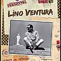 <b>Lino</b> Ventura, Carnets de Voyage: pour découvrir un autre <b>Lino</b>...