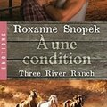 Three river ranch, tome 3: a une condition de roxanne snopek
