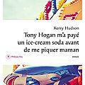 TONY HOGAN M'A PAYÉ UN ICE-CREAM SODA AVANT DE ME PIQUER MAMAN - Kerry <b>HUDSON</b>