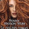 Le feu des forges, de Penny <b>Watson</b>-Webb