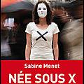 Née sous x - l'enquête interdite - sabine menet - editions lemieux - + 3 videos