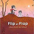 Flip et flap cherchent un trésor, de roxane tilman, chez circonflexe ***